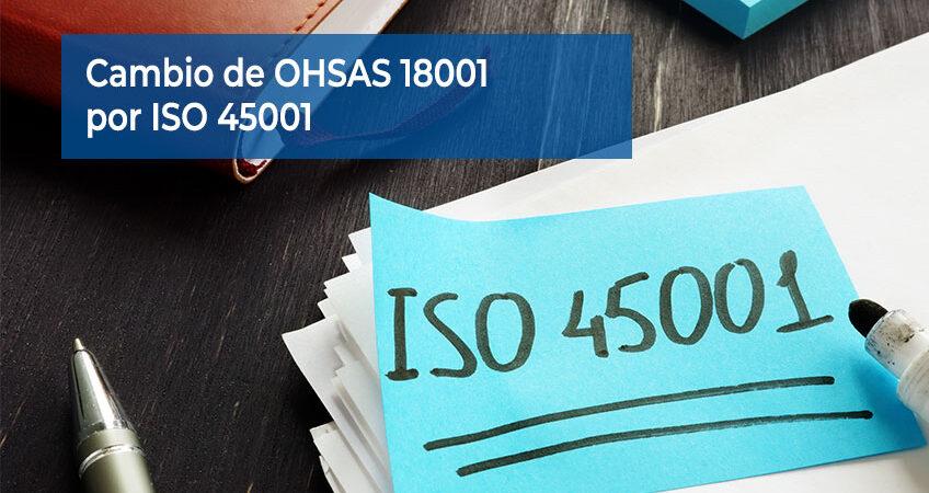 Cambio de certificación OHSAS 18001 por ISO 45001